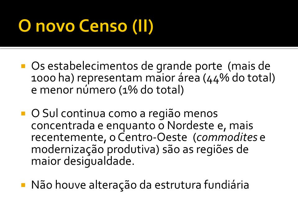 O novo Censo (II) Os estabelecimentos de grande porte (mais de 1000 ha) representam maior área (44% do total) e menor número (1% do total)