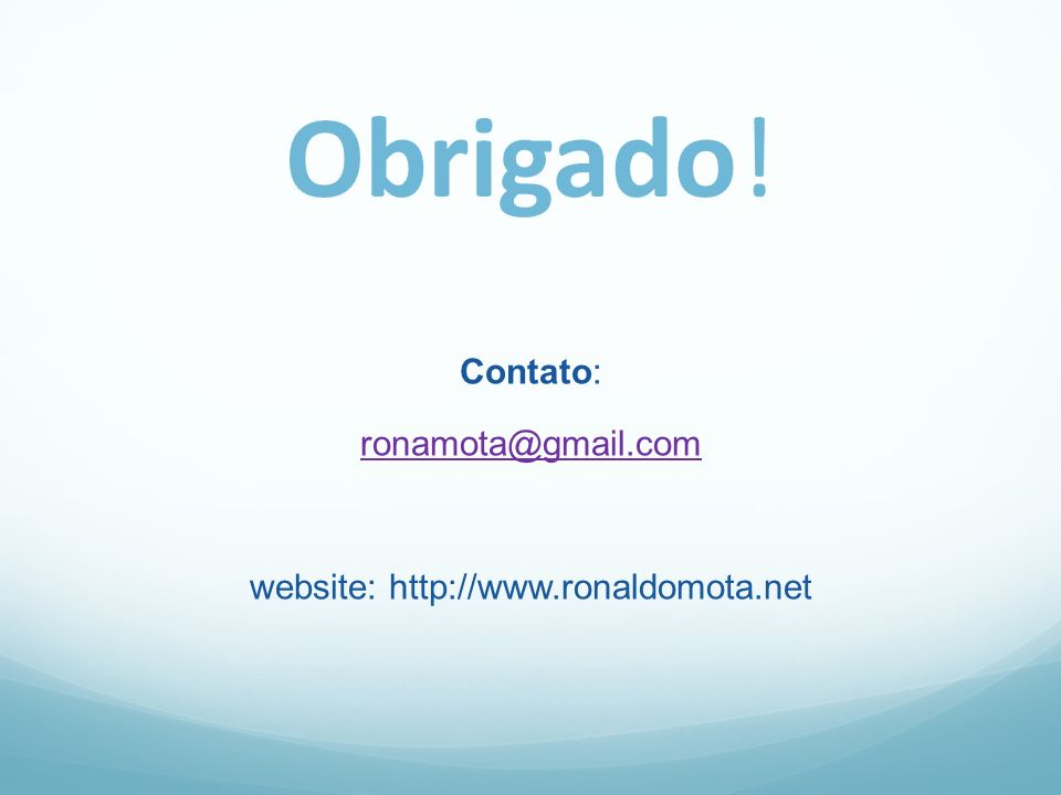 Contato: ronamota@gmail.com website: http://www.ronaldomota.net