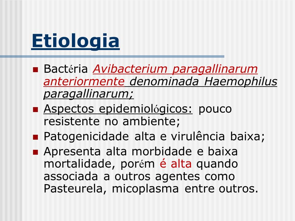 Etiologia Bactéria Avibacterium paragallinarum anteriormente denominada Haemophilus paragallinarum;