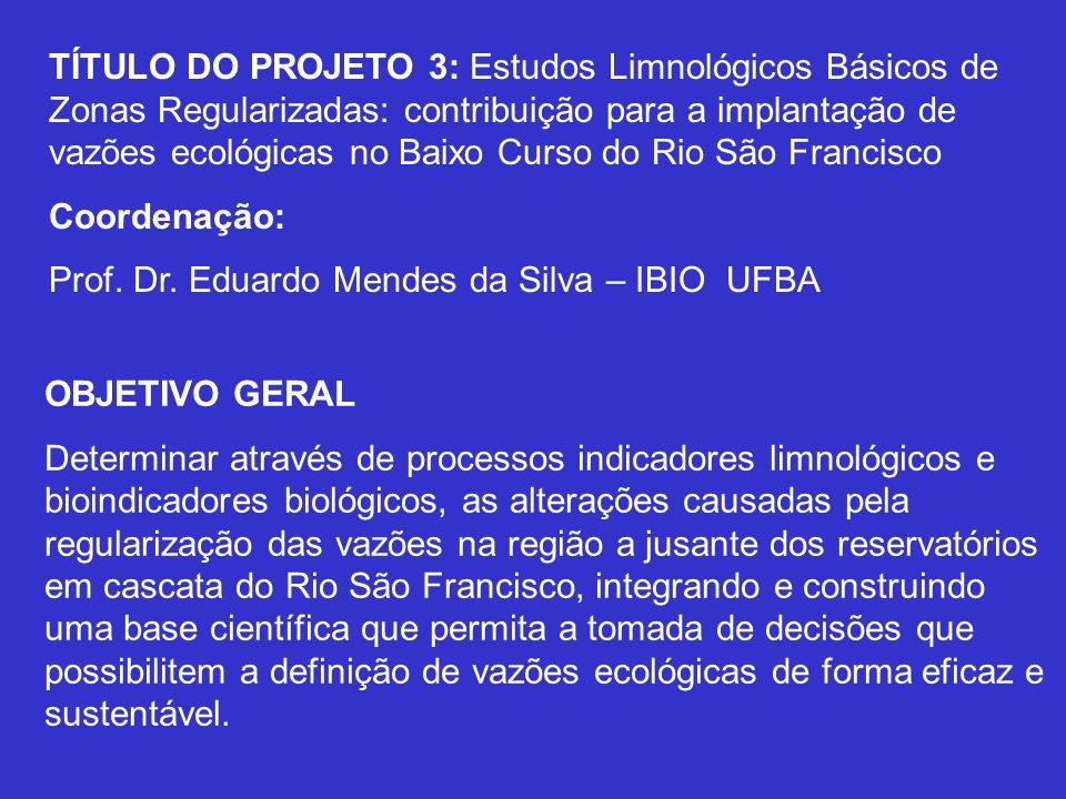 TÍTULO DO PROJETO 3: Estudos Limnológicos Básicos de Zonas Regularizadas: contribuição para a implantação de vazões ecológicas no Baixo Curso do Rio São Francisco