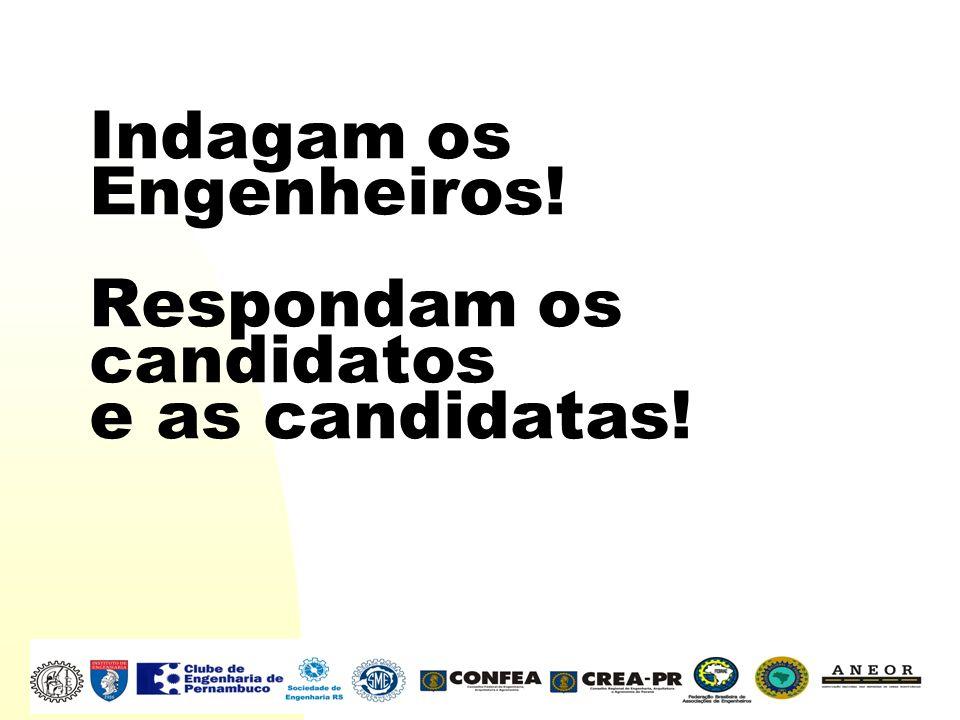 Indagam os Engenheiros! Respondam os candidatos e as candidatas!