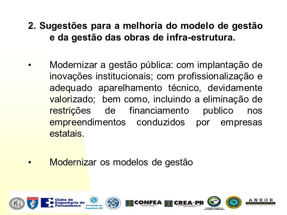 2. Sugestões para a melhoria do modelo de gestão e da gestão das obras de infra-estrutura.