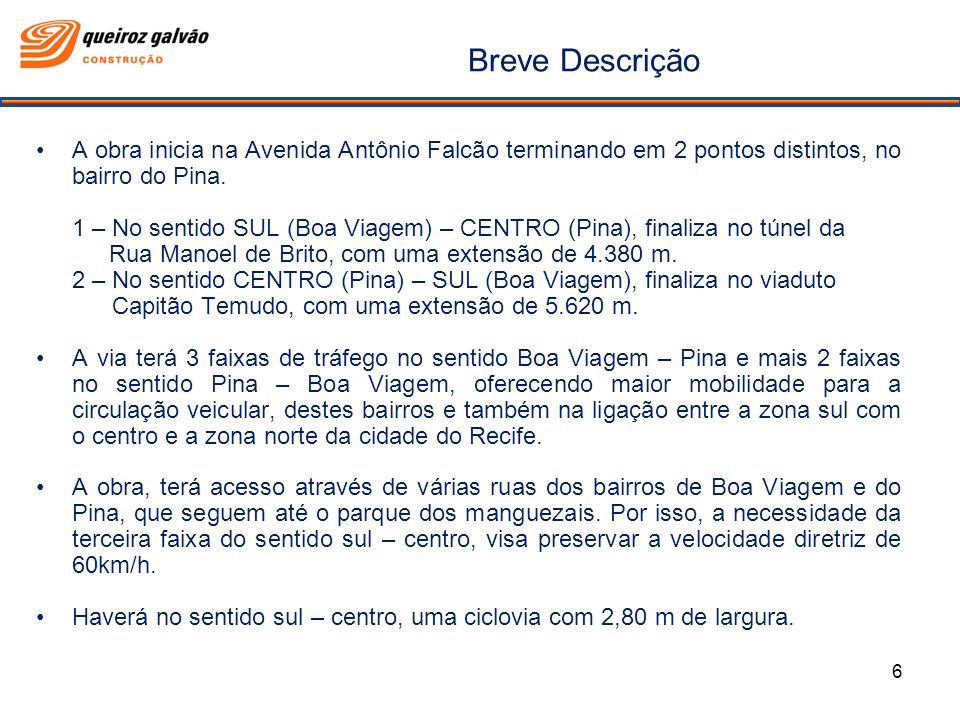 Breve Descrição A obra inicia na Avenida Antônio Falcão terminando em 2 pontos distintos, no bairro do Pina.