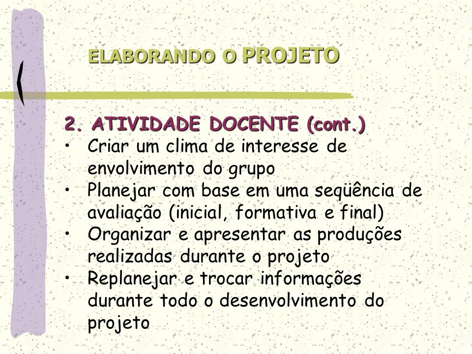 ELABORANDO O PROJETO2. ATIVIDADE DOCENTE (cont.) Criar um clima de interesse de envolvimento do grupo.
