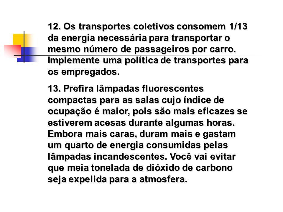 12. Os transportes coletivos consomem 1/13 da energia necessária para transportar o mesmo número de passageiros por carro. Implemente uma política de transportes para os empregados.