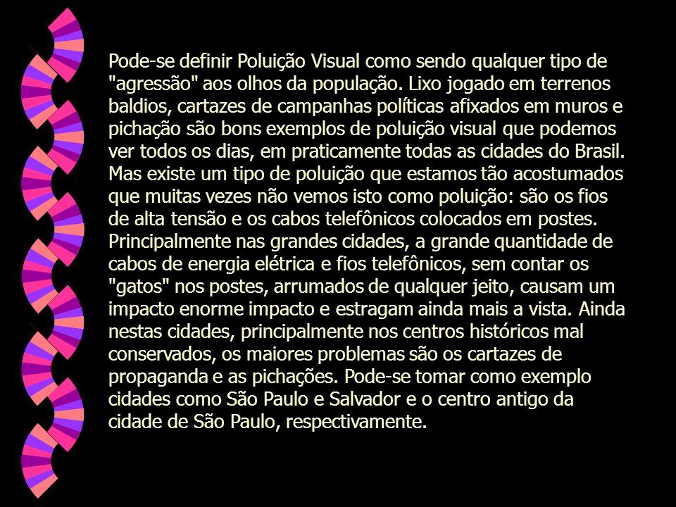 Pode-se definir Poluição Visual como sendo qualquer tipo de agressão aos olhos da população. Lixo jogado em terrenos baldios, cartazes de campanhas políticas afixados em muros e pichação são bons exemplos de poluição visual que podemos ver todos os dias, em praticamente todas as cidades do Brasil. Mas existe um tipo de poluição que estamos tão acostumados que muitas vezes não vemos isto como poluição: são os fios de alta tensão e os cabos telefônicos colocados em postes.