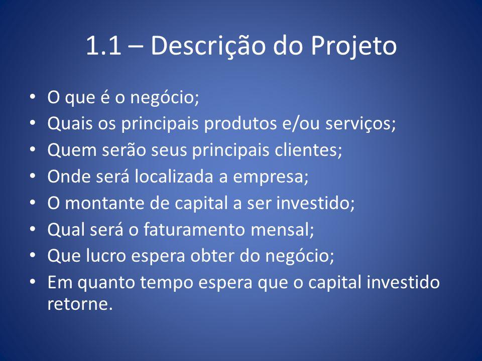 1.1 – Descrição do Projeto O que é o negócio;