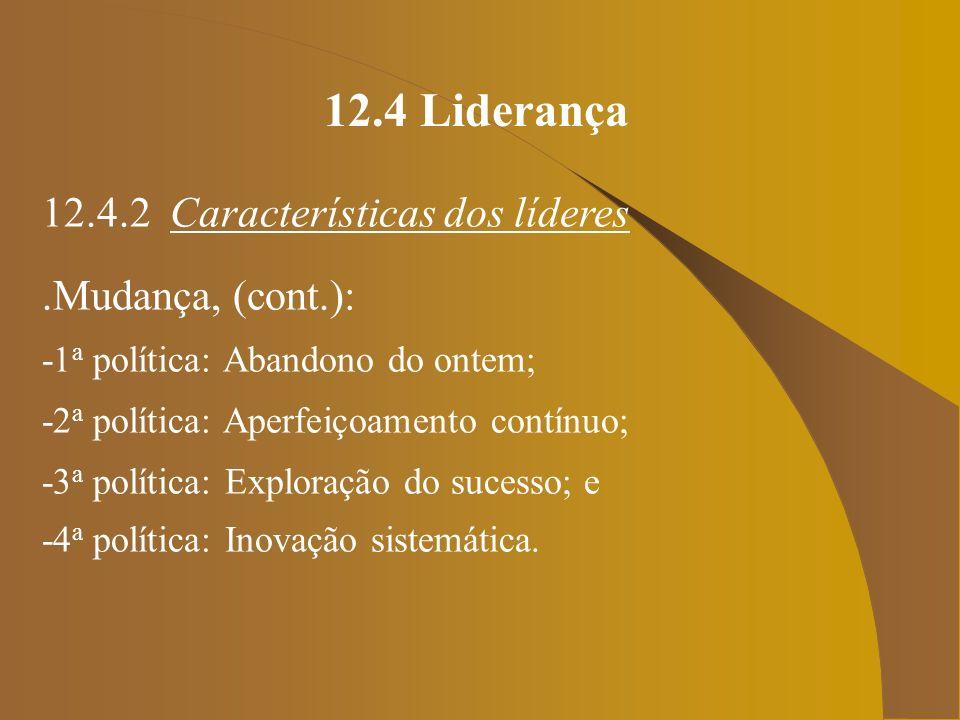 12.4 Liderança 12.4.2 Características dos líderes .Mudança, (cont.):