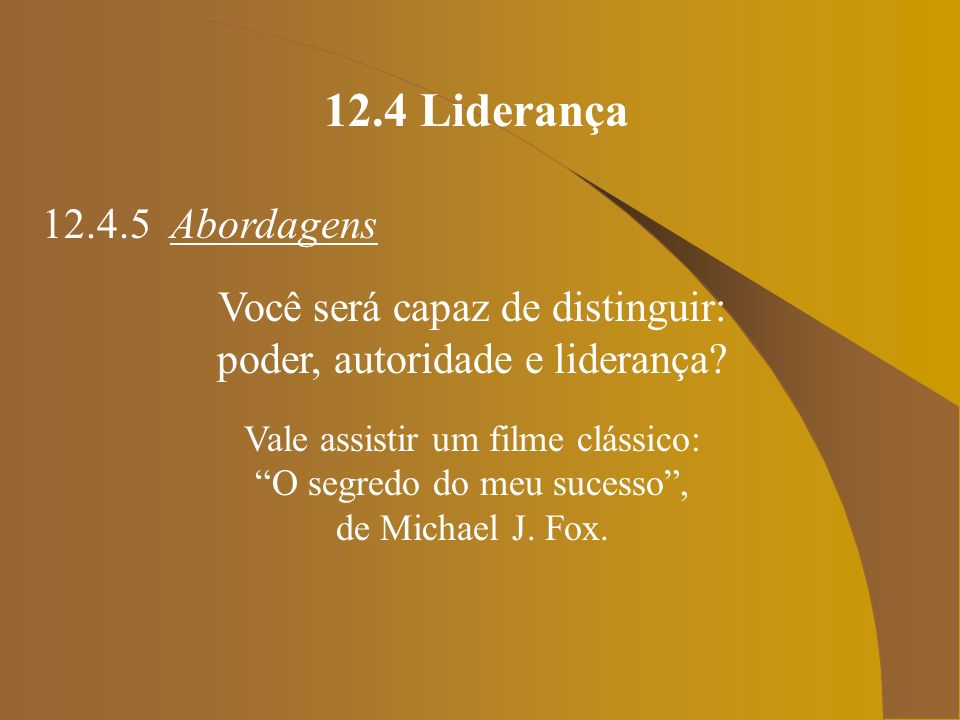 12.4 Liderança 12.4.5 Abordagens Você será capaz de distinguir: