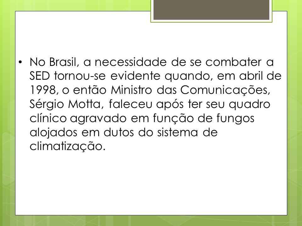 No Brasil, a necessidade de se combater a SED tornou-se evidente quando, em abril de 1998, o então Ministro das Comunicações, Sérgio Motta, faleceu após ter seu quadro clínico agravado em função de fungos alojados em dutos do sistema de climatização.