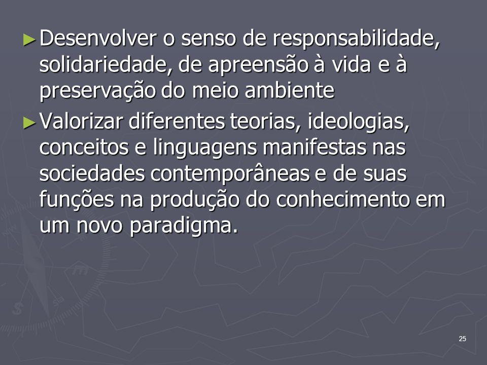 Desenvolver o senso de responsabilidade, solidariedade, de apreensão à vida e à preservação do meio ambiente