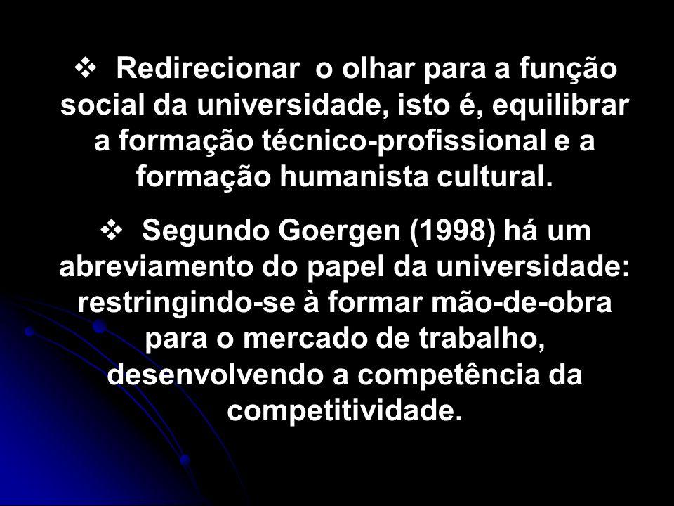 Redirecionar o olhar para a função social da universidade, isto é, equilibrar a formação técnico-profissional e a formação humanista cultural.