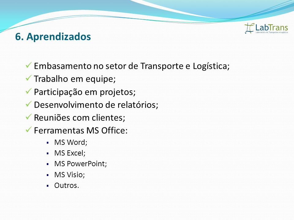 6. Aprendizados Embasamento no setor de Transporte e Logística;