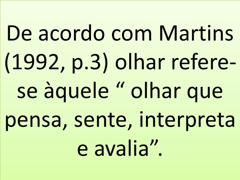 De acordo com Martins (1992, p