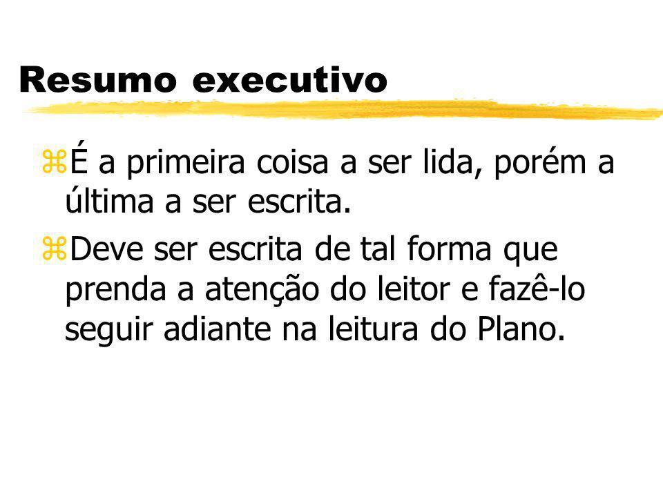Resumo executivo É a primeira coisa a ser lida, porém a última a ser escrita.