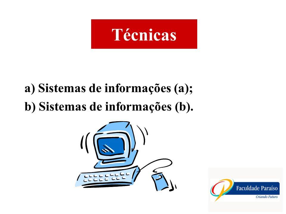 Técnicas a) Sistemas de informações (a);
