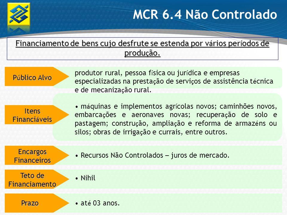 MCR 6.4 Não Controlado Financiamento de bens cujo desfrute se estenda por vários períodos de produção.