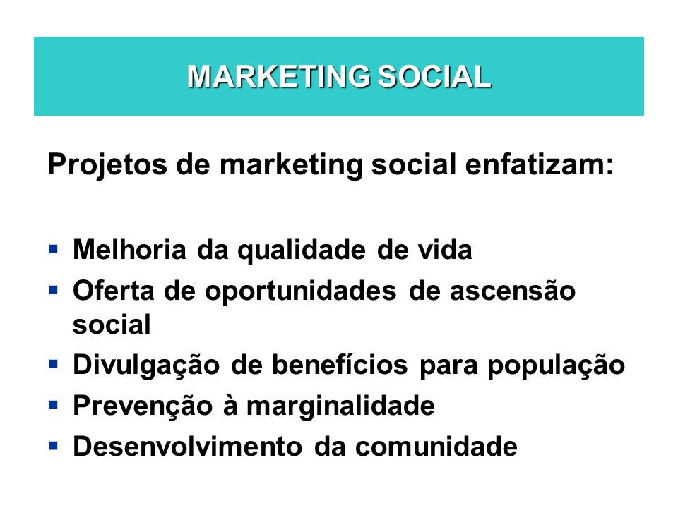 Projetos de marketing social enfatizam: