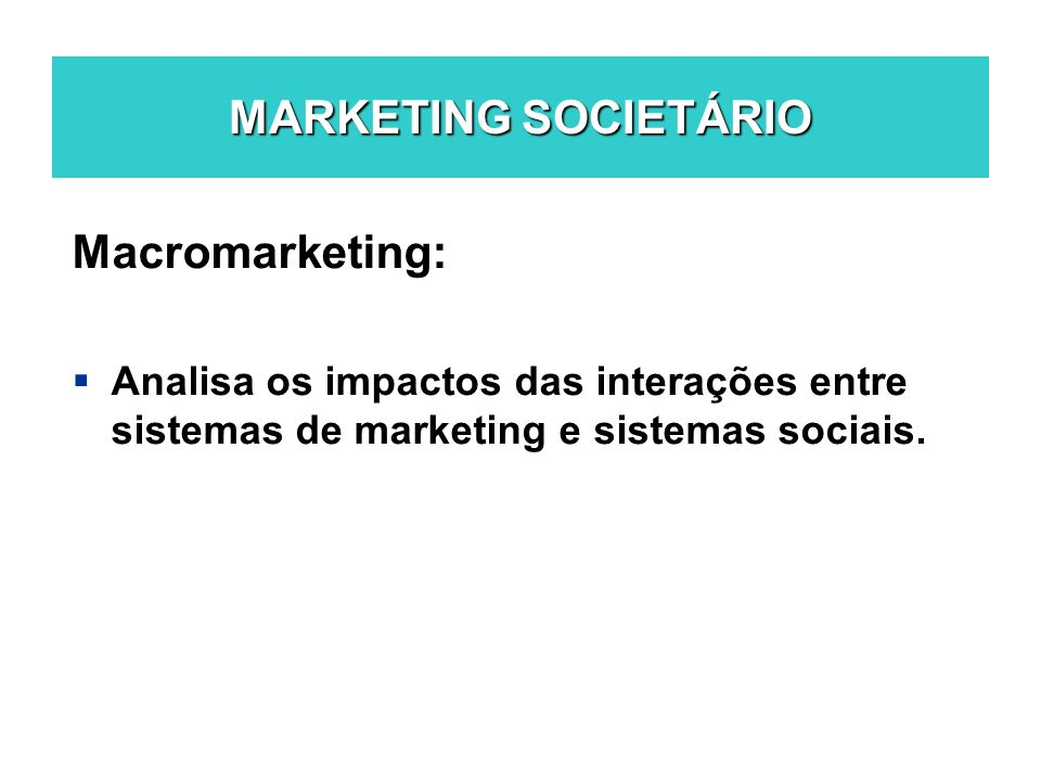 MARKETING SOCIETÁRIO Macromarketing: