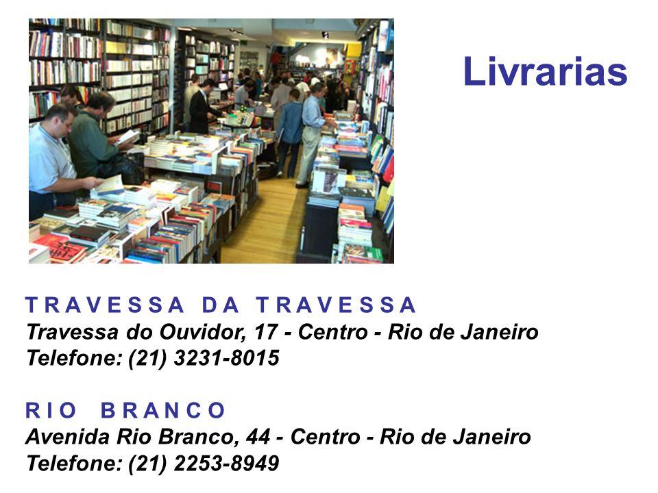 Livrarias T R A V E S S A D A T R A V E S S A Travessa do Ouvidor, 17 - Centro - Rio de Janeiro Telefone: (21) 3231-8015.