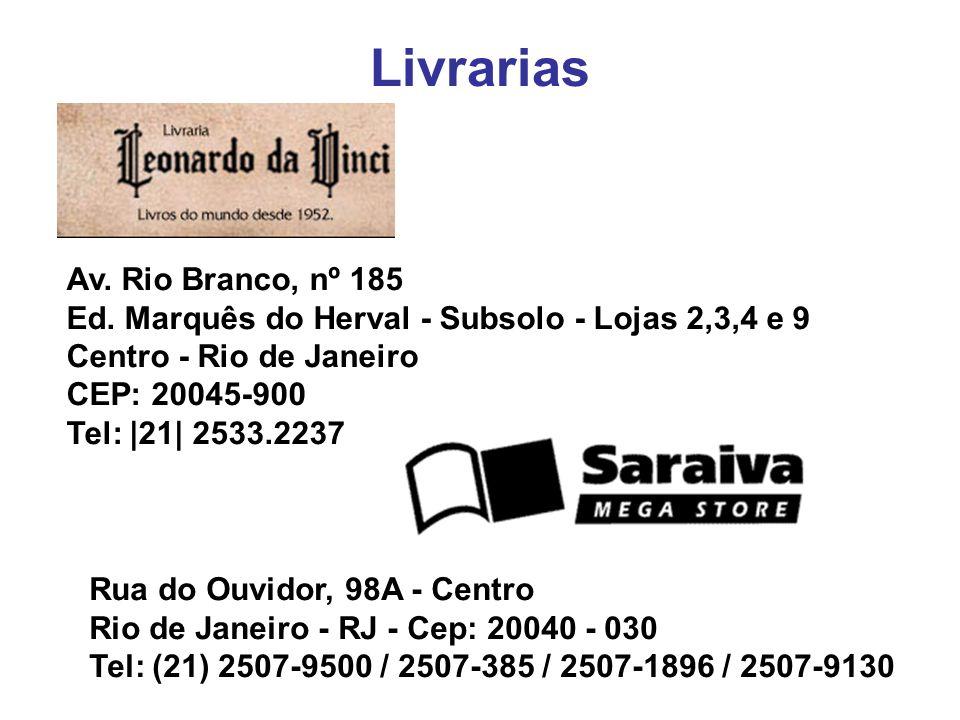 Livrarias Av. Rio Branco, nº 185 Ed. Marquês do Herval - Subsolo - Lojas 2,3,4 e 9 Centro - Rio de Janeiro CEP: 20045-900 Tel: |21| 2533.2237.