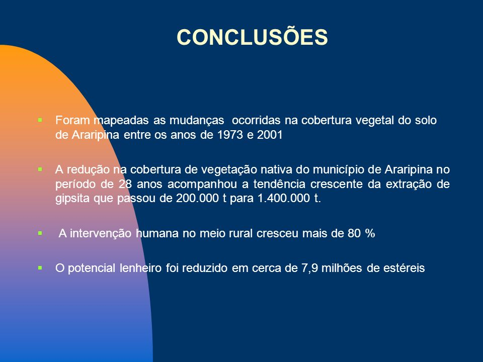 26/03/2017 CONCLUSÕES. Foram mapeadas as mudanças ocorridas na cobertura vegetal do solo de Araripina entre os anos de 1973 e 2001.