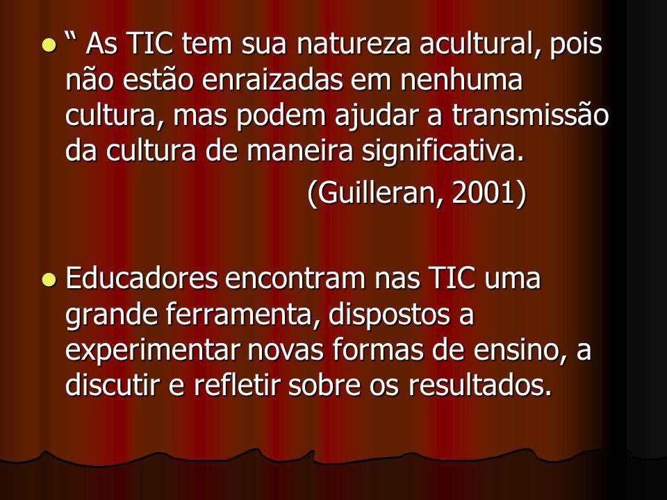 As TIC tem sua natureza acultural, pois não estão enraizadas em nenhuma cultura, mas podem ajudar a transmissão da cultura de maneira significativa.