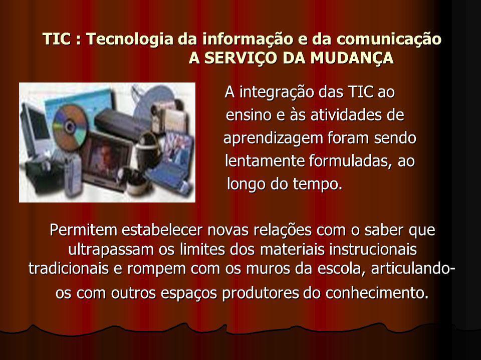 TIC : Tecnologia da informação e da comunicação A SERVIÇO DA MUDANÇA