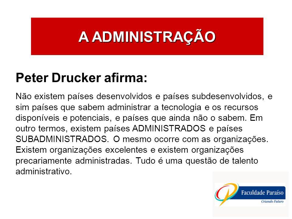 A ADMINISTRAÇÃO Peter Drucker afirma: