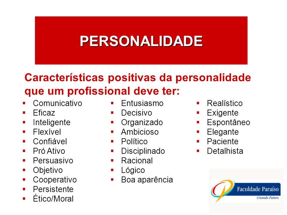 PERSONALIDADE Características positivas da personalidade que um profissional deve ter: Comunicativo.