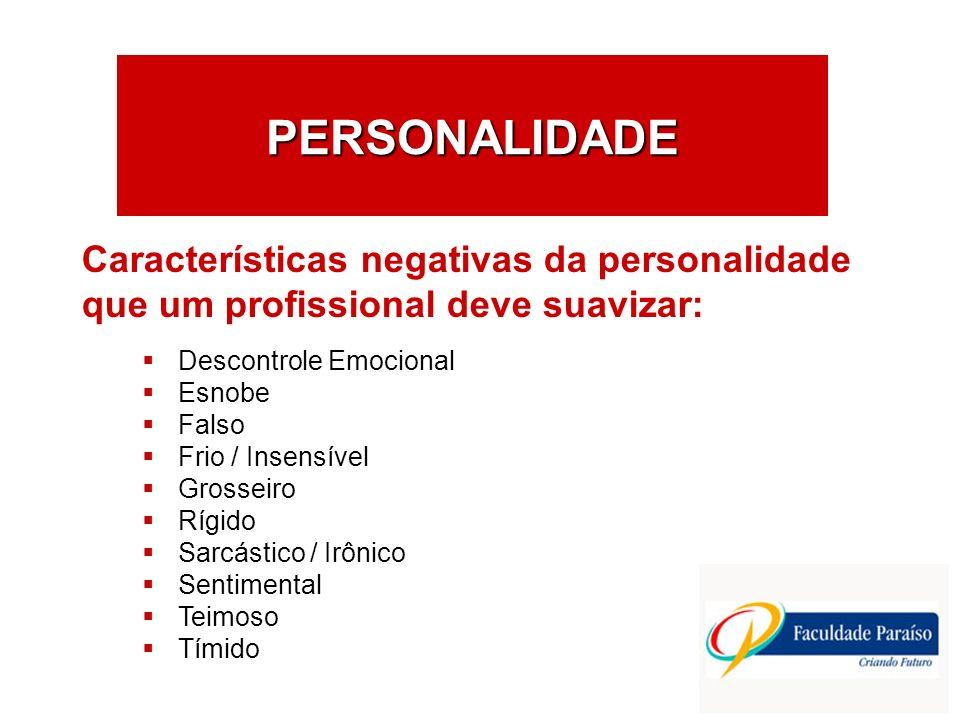 PERSONALIDADE Características negativas da personalidade que um profissional deve suavizar: Descontrole Emocional.