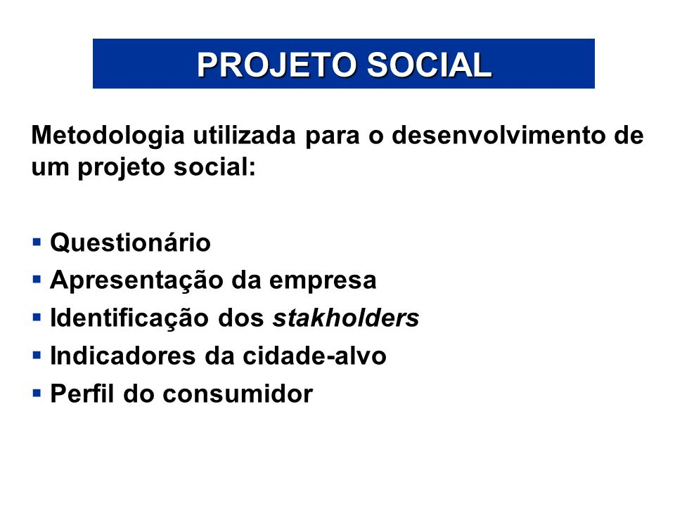 PROJETO SOCIAL Metodologia utilizada para o desenvolvimento de um projeto social: Questionário. Apresentação da empresa.