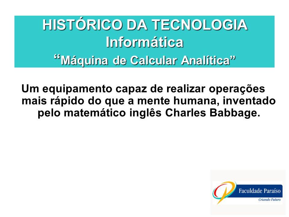 HISTÓRICO DA TECNOLOGIA Informática Máquina de Calcular Analítica