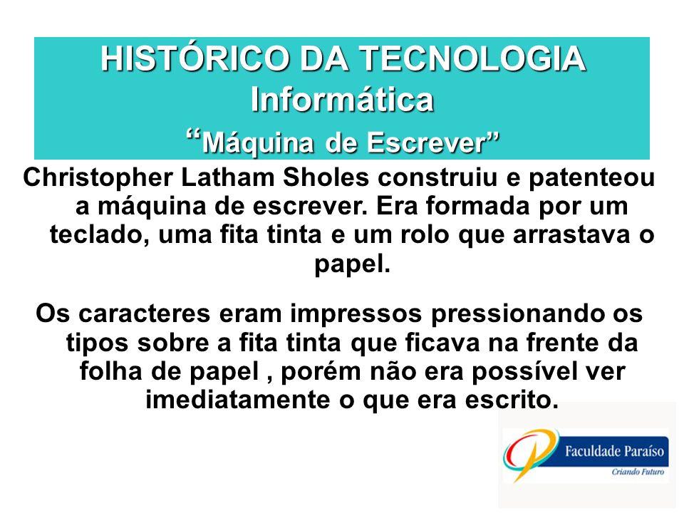 HISTÓRICO DA TECNOLOGIA Informática Máquina de Escrever