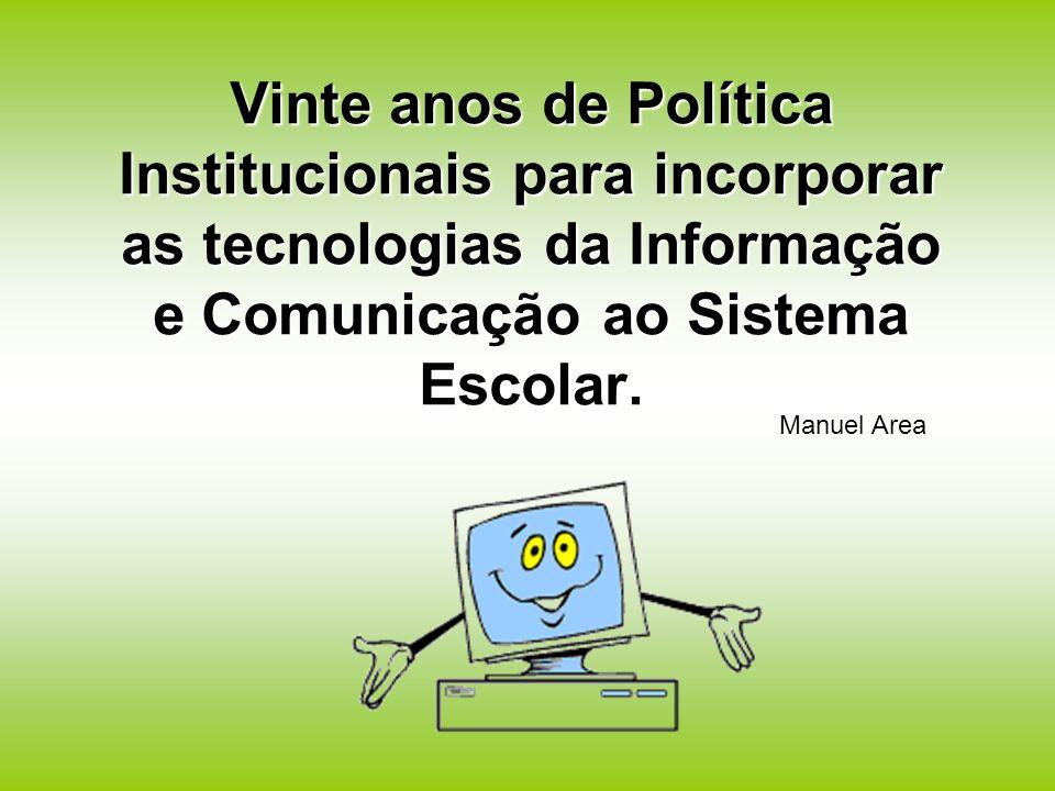Vinte anos de Política Institucionais para incorporar as tecnologias da Informação e Comunicação ao Sistema Escolar.