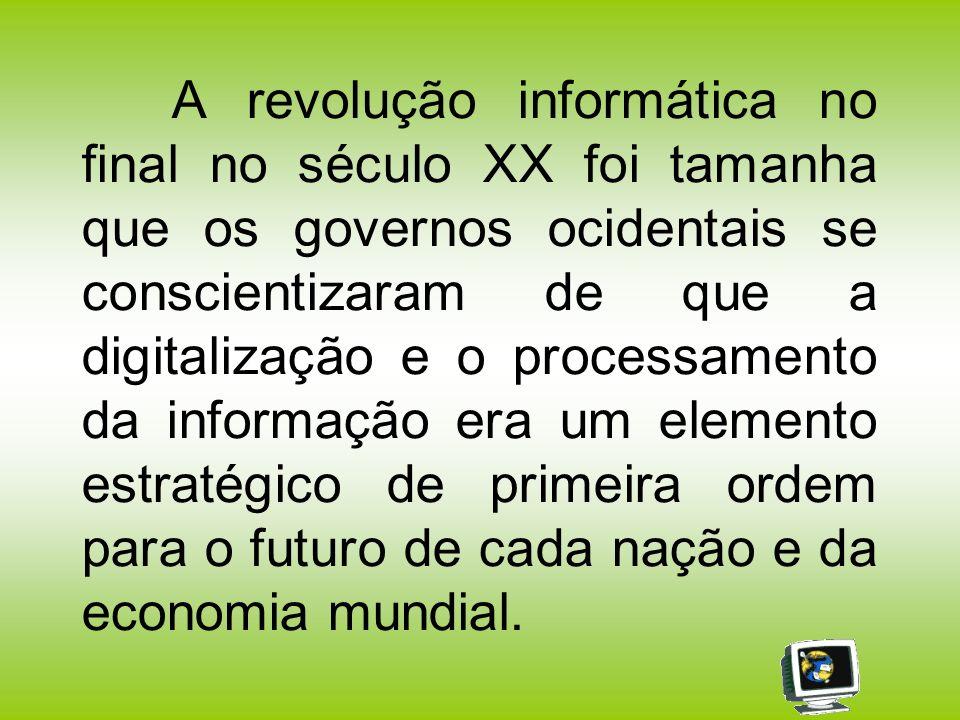 A revolução informática no final no século XX foi tamanha que os governos ocidentais se conscientizaram de que a digitalização e o processamento da informação era um elemento estratégico de primeira ordem para o futuro de cada nação e da economia mundial.
