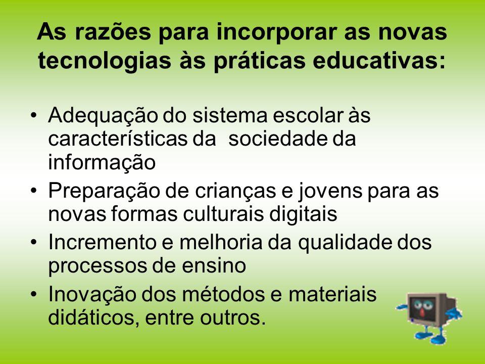 As razões para incorporar as novas tecnologias às práticas educativas:
