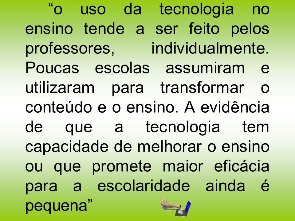 o uso da tecnologia no ensino tende a ser feito pelos professores, individualmente.