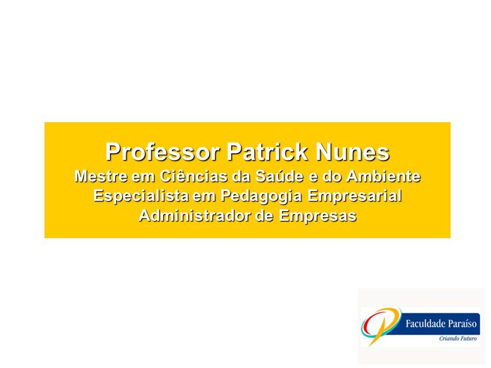 Professor Patrick Nunes Mestre em Ciências da Saúde e do Ambiente Especialista em Pedagogia Empresarial Administrador de Empresas