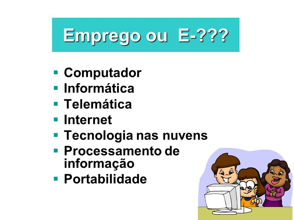 Emprego ou E- Computador Informática Telemática Internet