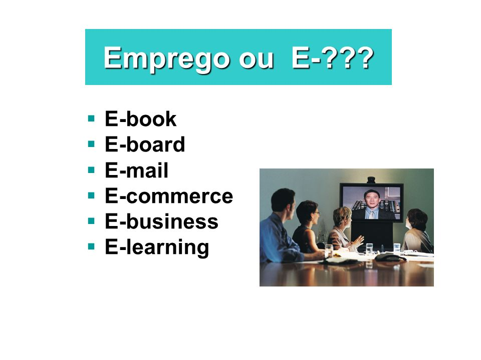 Emprego ou E- E-book E-board E-mail E-commerce E-business