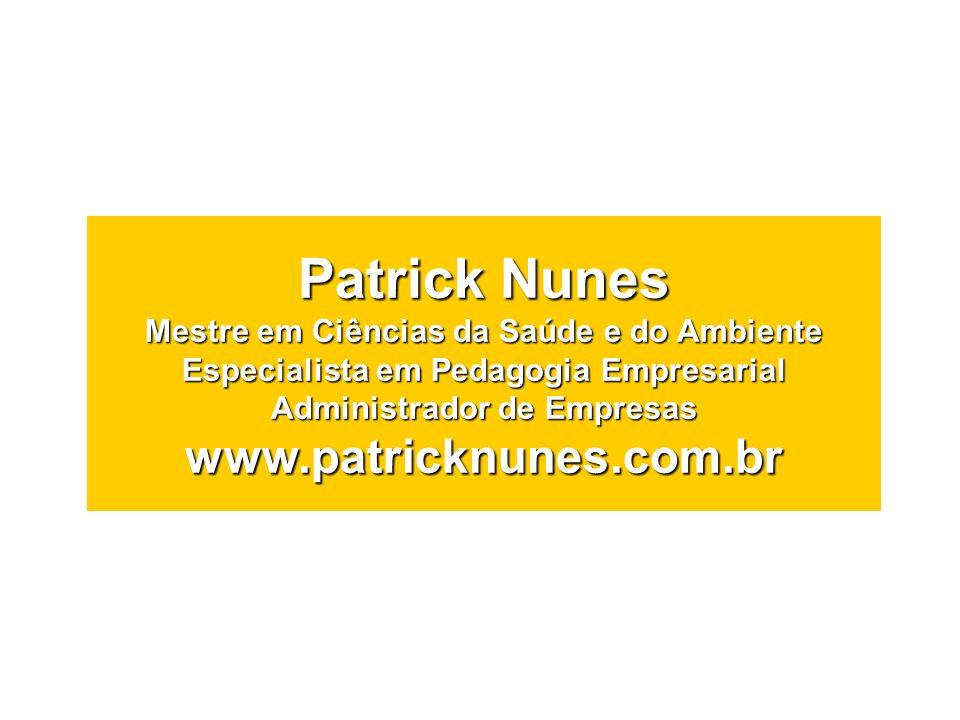 Patrick Nunes Mestre em Ciências da Saúde e do Ambiente Especialista em Pedagogia Empresarial Administrador de Empresas www.patricknunes.com.br