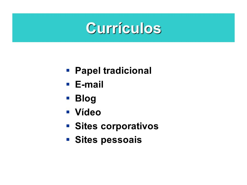 Currículos Papel tradicional E-mail Blog Vídeo Sites corporativos