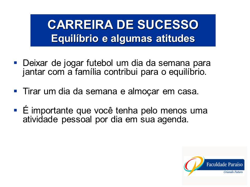 CARREIRA DE SUCESSO Equilíbrio e algumas atitudes