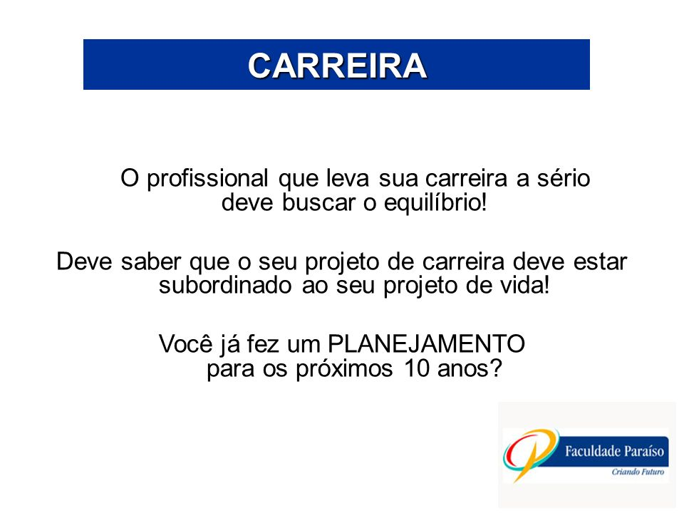 CARREIRA O profissional que leva sua carreira a sério deve buscar o equilíbrio!