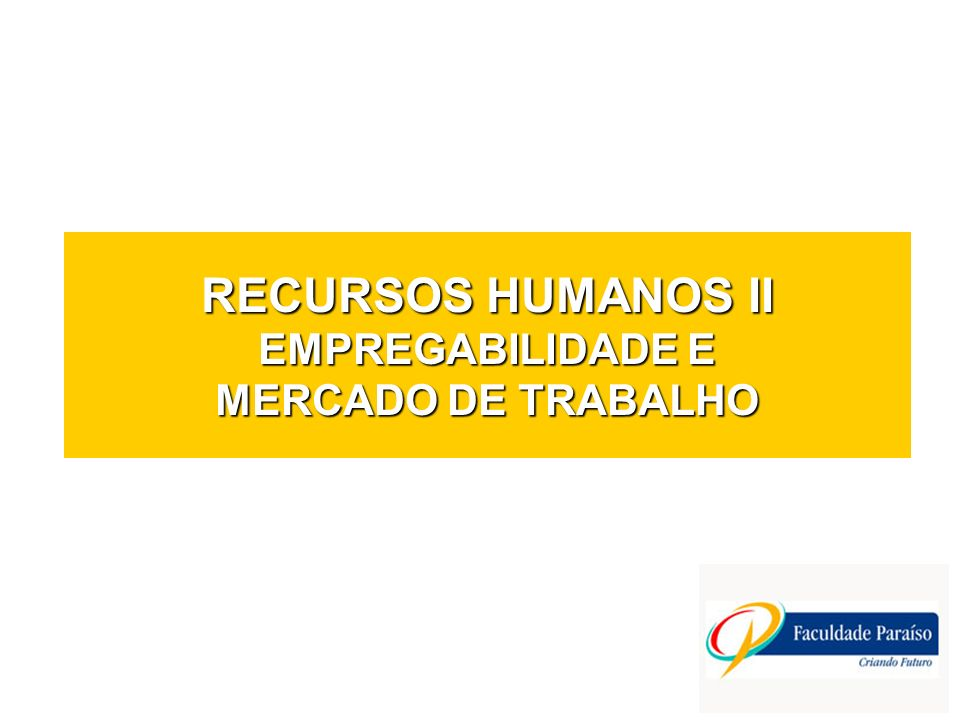 RECURSOS HUMANOS II EMPREGABILIDADE E MERCADO DE TRABALHO