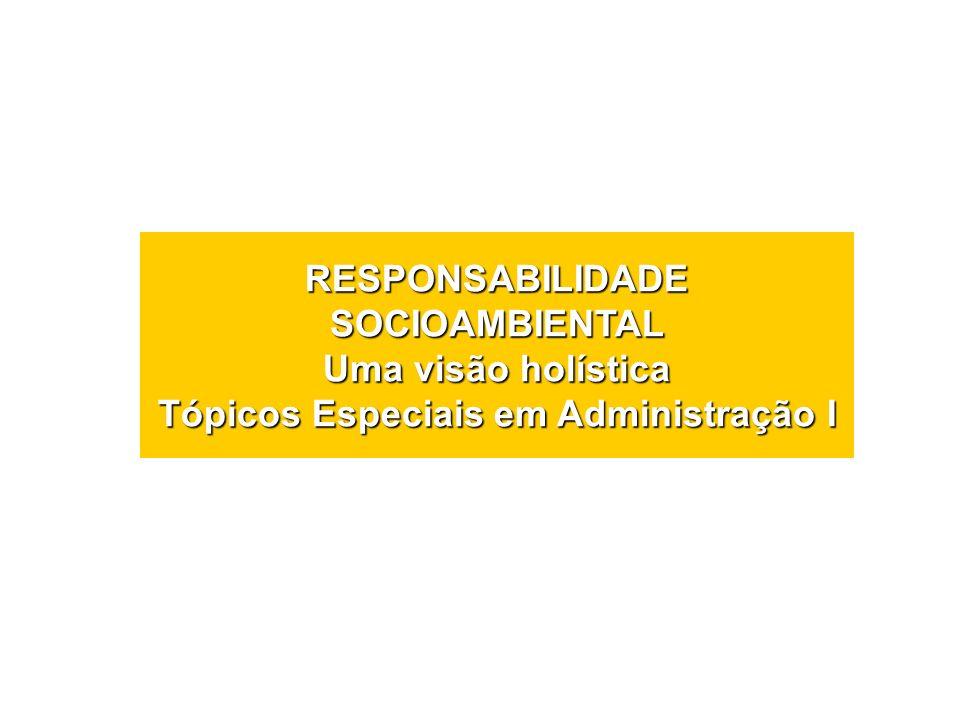 RESPONSABILIDADE SOCIOAMBIENTAL Uma visão holística Tópicos Especiais em Administração I