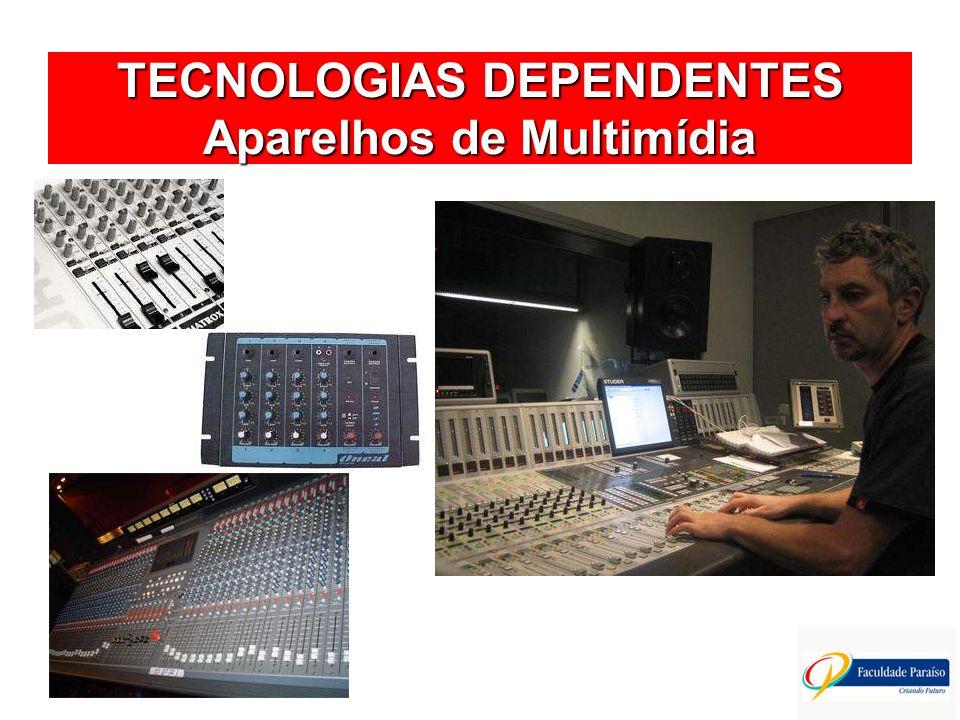 TECNOLOGIAS DEPENDENTES Aparelhos de Multimídia
