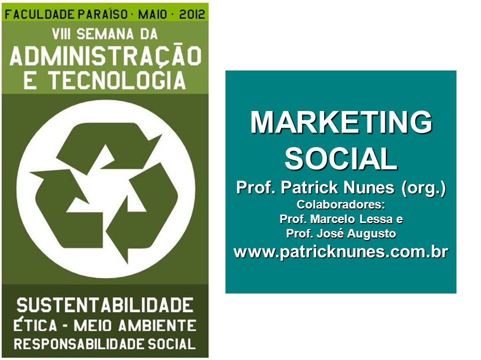 MARKETING SOCIAL Prof. Patrick Nunes (org. ) Colaboradores: Prof