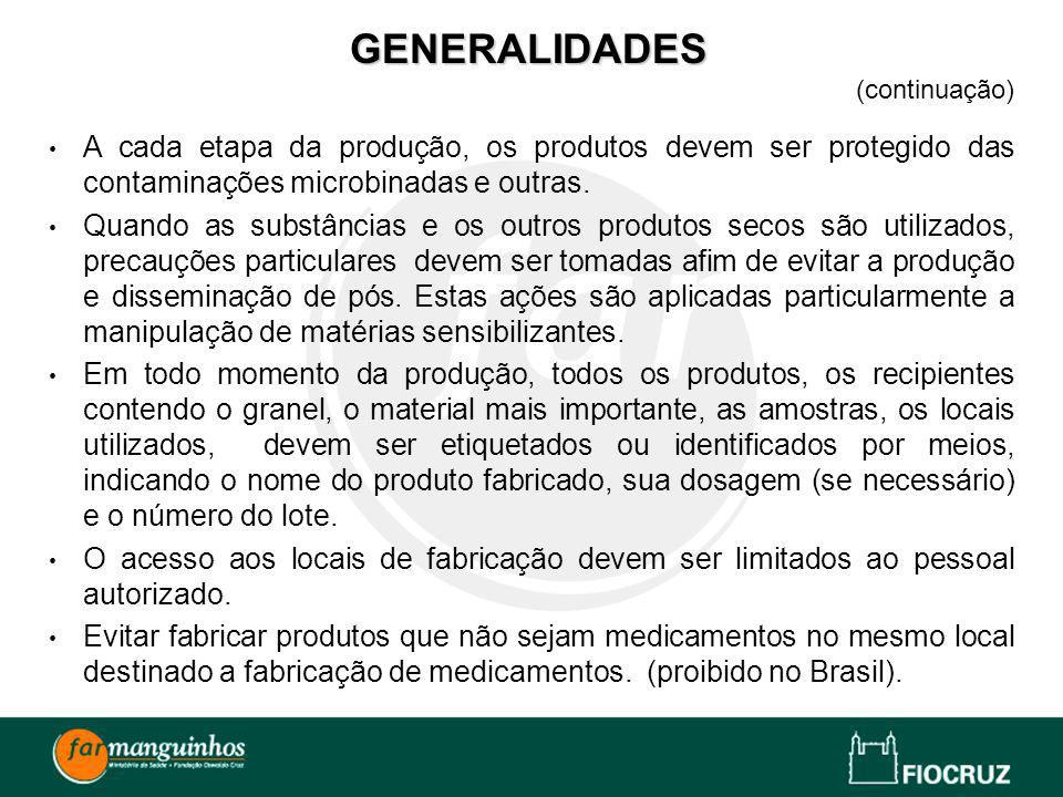 GENERALIDADES (continuação) A cada etapa da produção, os produtos devem ser protegido das contaminações microbinadas e outras.